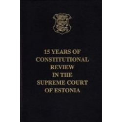 15 Years of Constitutional Review in the Supreme Court of Estonia+CD